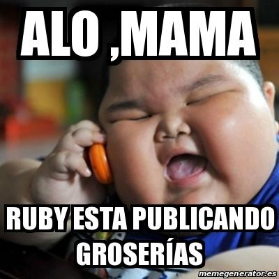 Alo Mama Ruby Esta Publicando Ruby Meme