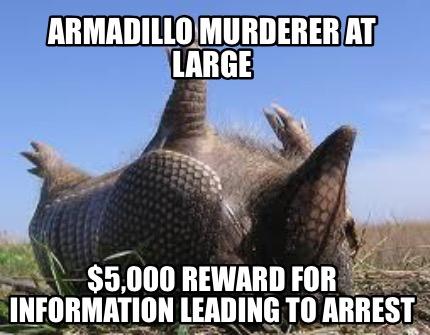 Armadillo Murdered At Large Armadillo Meme