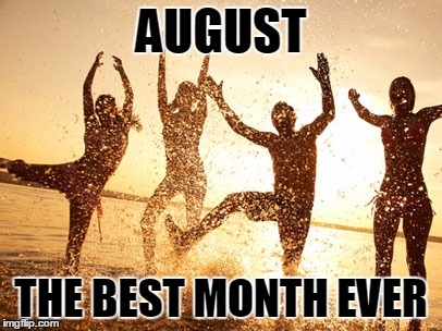 August The Best Month August Meme