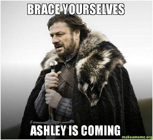 Brace Yourselves Ashley Ashley Meme