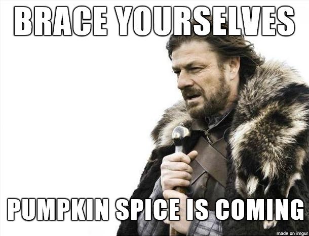 Brace Yourselves Pumpkin Spice September Meme