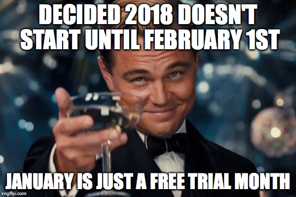 Decided 2018 Doesn't Start January Meme
