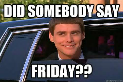 Did Someone Say Friday Friday Meme