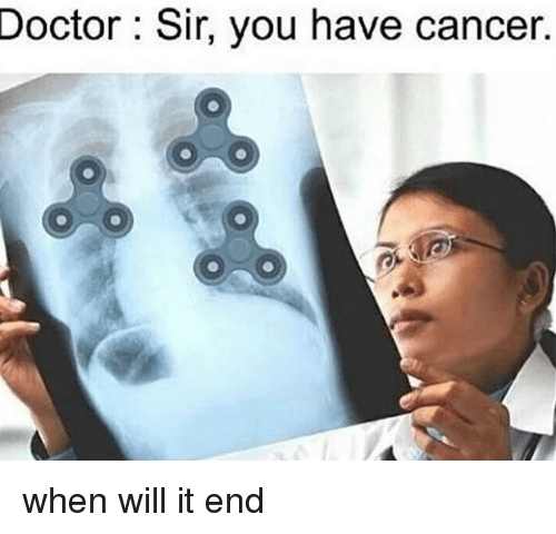 Doctor Sir You Have Cancer When Will Cancer Meme