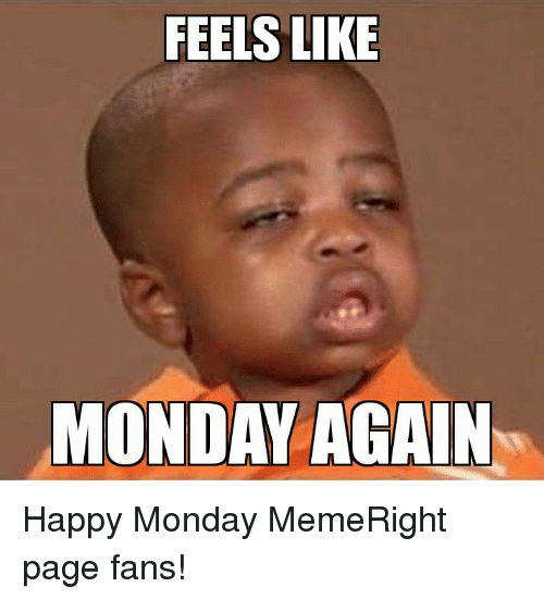 Feels Like Monday Again Monday Meme