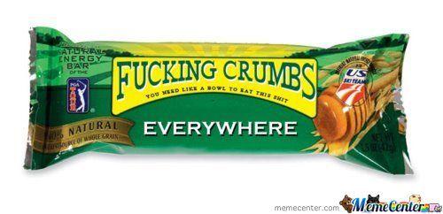 Fucking Crumb Everywhere Nature Valley Meme