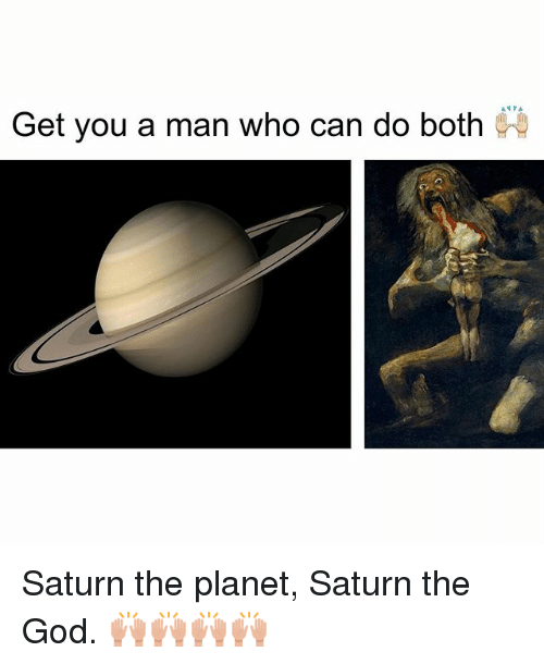 Get You A Man Who Can Do Both Saturn Meme