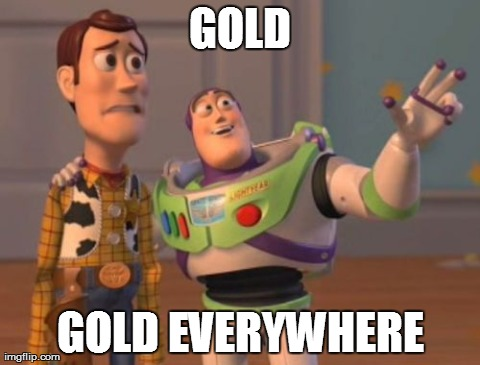 Gold Gold Everywhere Gold Meme
