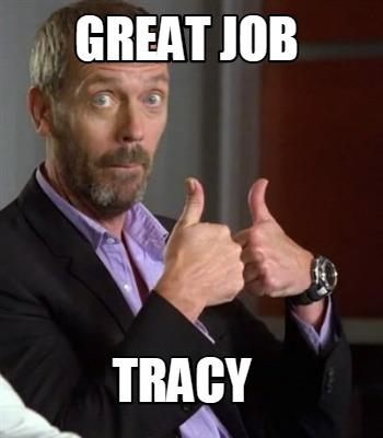 Great Job Tracy Tracy Meme