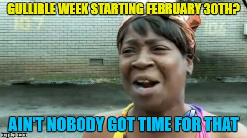 Gullible Week Starting February February Meme