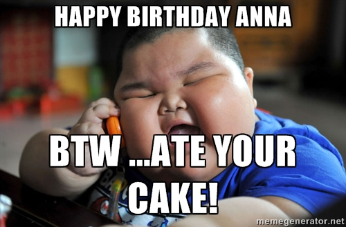 Happy Birthday Anna BTW Anna Meme