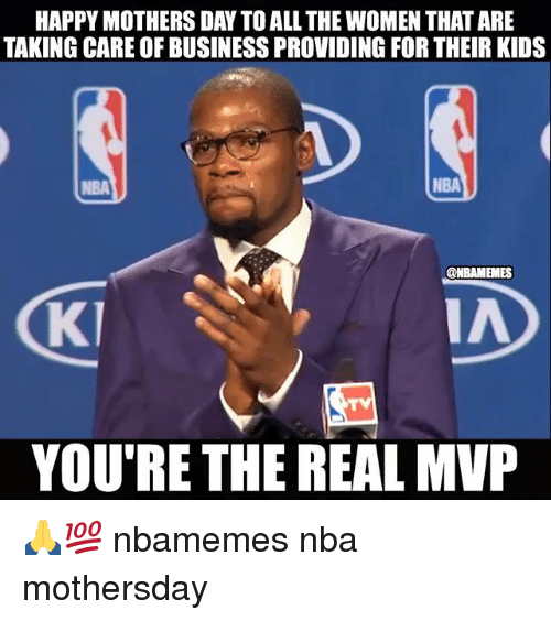 Happy Mothers Day You The Real Mvp Meme