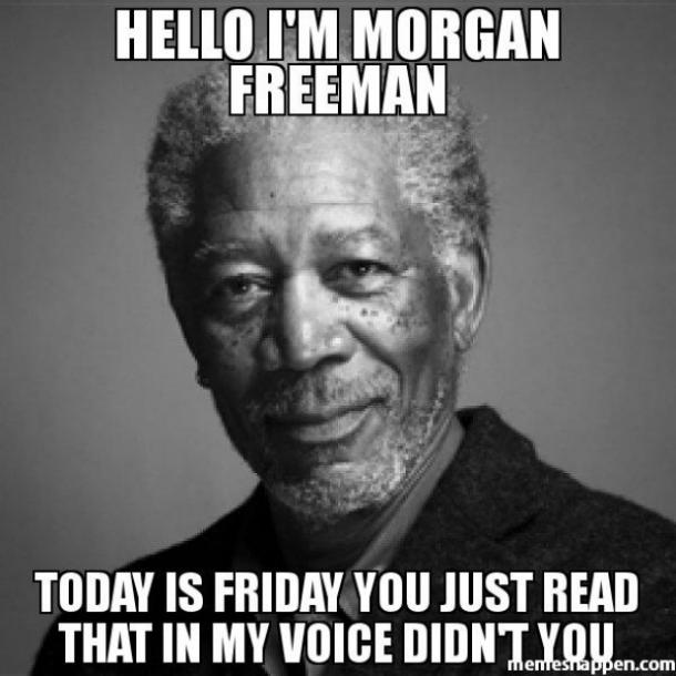 Hello I'm Morgan Freeman Friday Meme