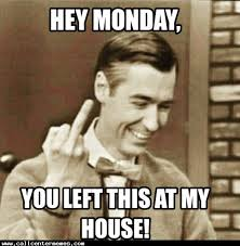 Hey Monday You Left Monday Meme