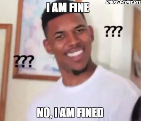 I Am Fine No I Am Fined Black Meme