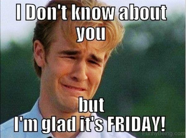 I Don't Know About Friday Meme