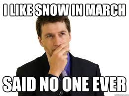I Like Snow In March March Meme