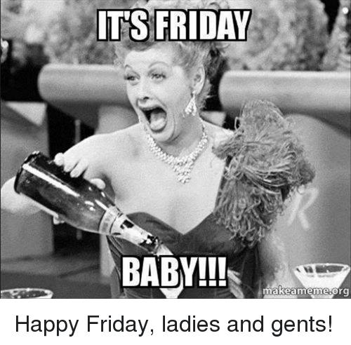 It's Friday Baby!!! Happy Friday Meme