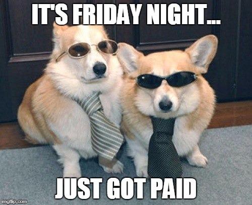 It's Friday Night Just Friday Meme