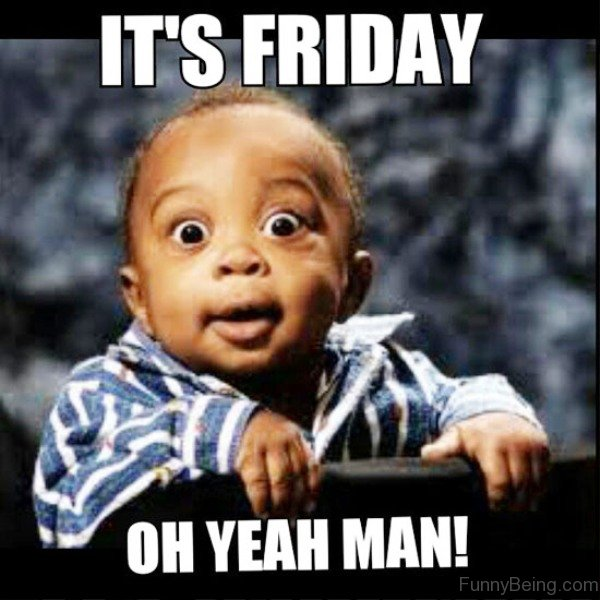It's Friday Oh Yeah Friday Meme