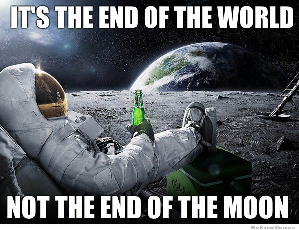 It's The End End Of The World Meme