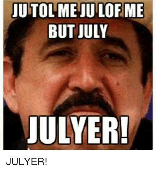 Ju Tol Me Ju July Meme