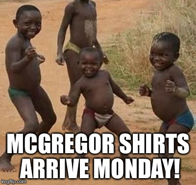 Mcgregor Shirts Arrive Monday African Meme