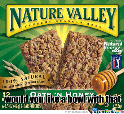 Nature Valley Would Nature Valley Meme