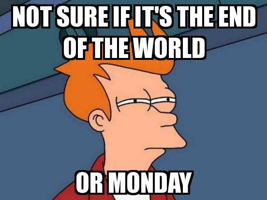 Not Sure If It's End Of The World Meme