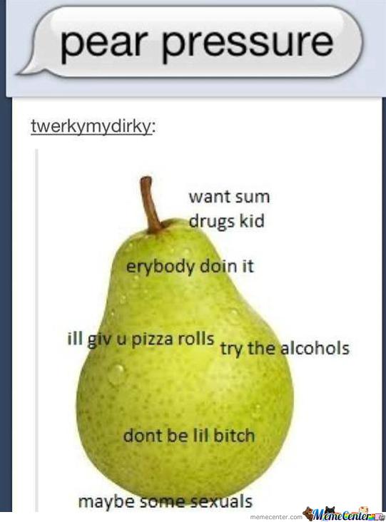 Pear Pressure Want Sum Pear Meme