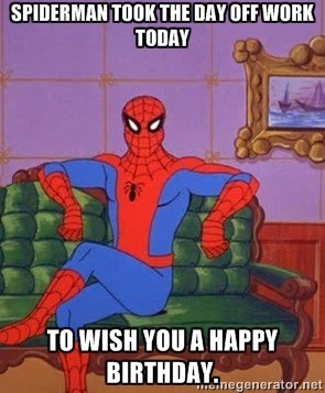 Spiderman Took The Spiderman Happy Birthday Meme