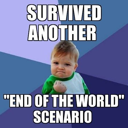 Survived Another End Of End Of The World Meme