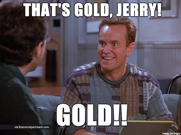 That's Gold Jerry! Gold!! Gold Meme