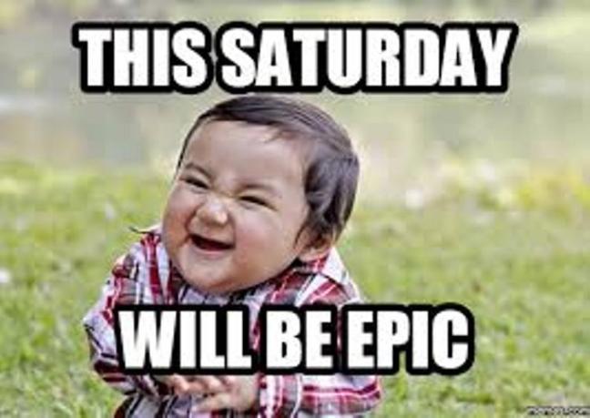 This Saturday Will Be Epic Saturday Meme