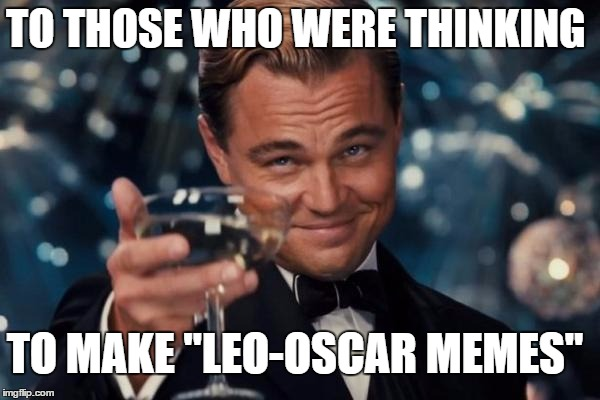 To Those Who Were Thinking Leo Meme