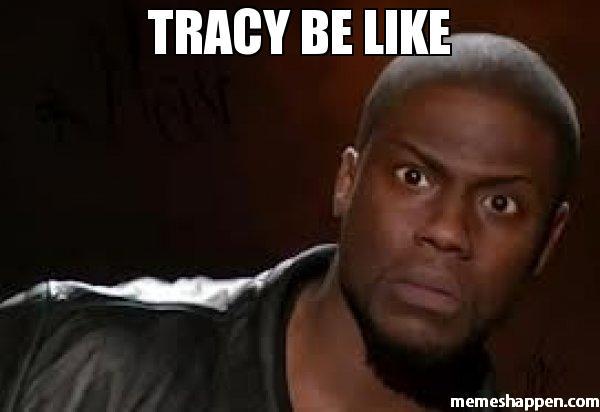 Tracy Be Like Tracy Meme