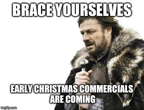 Vrace Yourselves Early Christmas August Meme