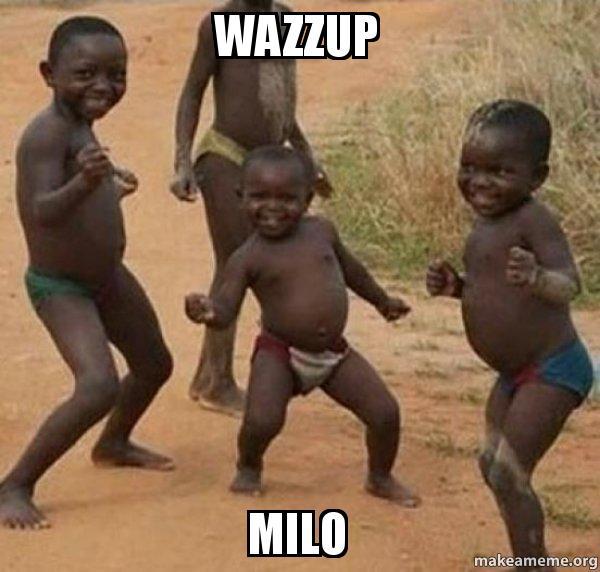 Wazzup Milo Wazzup Meme