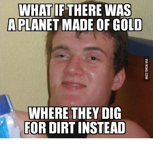 What If There Was A Planet Made Of Gold Meme