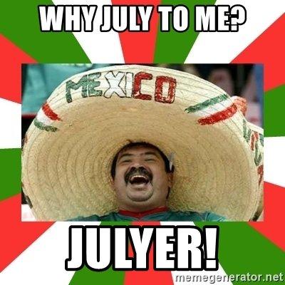 Whay July To Me July Meme