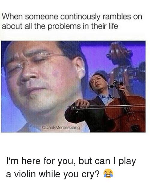 When Someone Continously Violin Meme