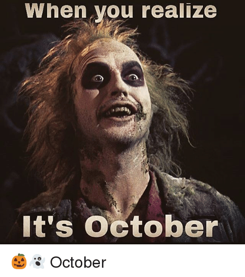 When You Realize It's October Meme