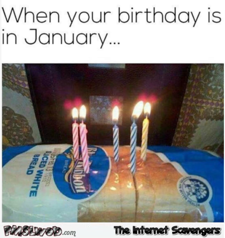 When Your Birthday Is January Meme
