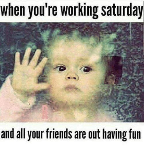 When You're Working Saturday