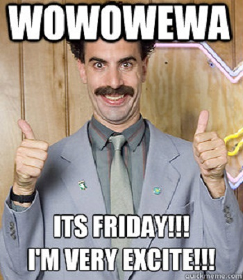 Wowowewa Its Friday I'm Friday Meme
