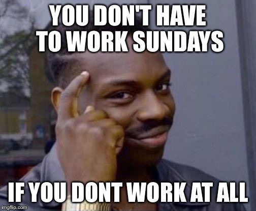You Don't Have To Work Black Meme