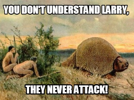 You Don't Understand Larry Armadillo Meme