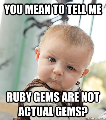You Mean To Tell Me Ruby Gems Ruby Meme