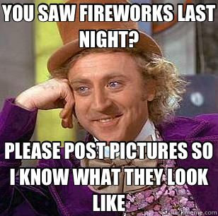 You Saw Fireworks Last July Meme