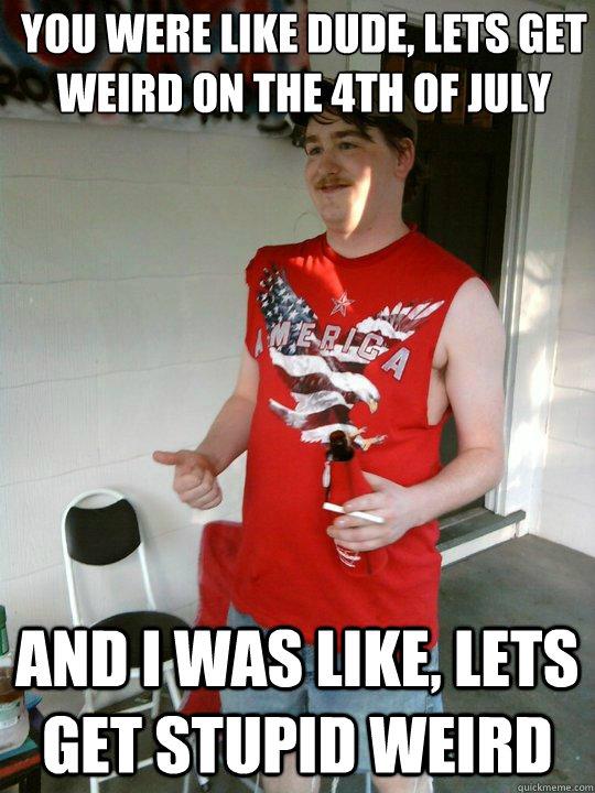 You Were Like Dude July Meme